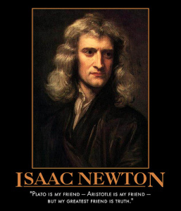 """Plato is my friend – Aristotle is my friend – but my greatest friend is truth."" ~Isaac Newton"