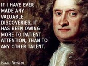 """If I have ever made any valuable discoveries, it has been owing more to patient attention, than to any other talent."" ~Isaac Newton"