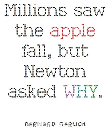 """Millions saw the apple fall, but Newton asked WHY"" ~Bernard Baruch"